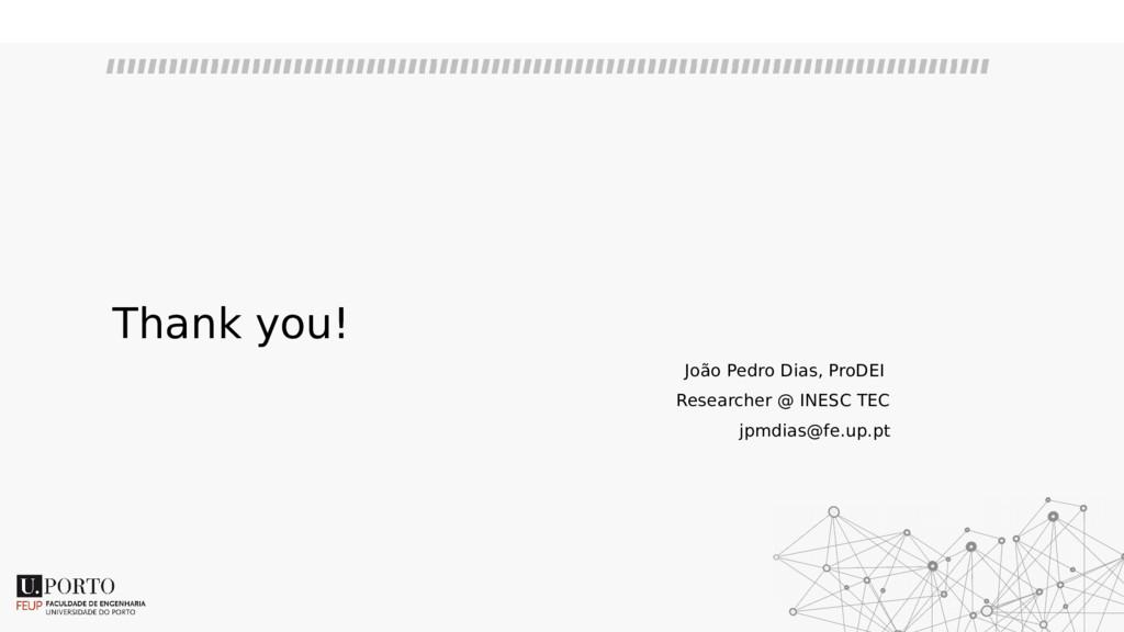 Thank you! João Pedro Dias, ProDEI Researcher @...