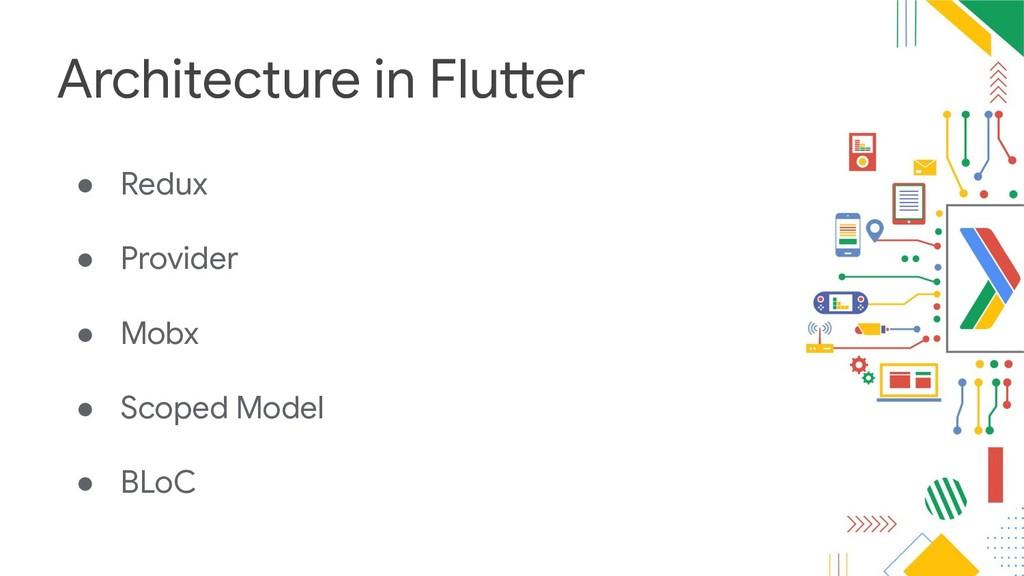 Architecture in Flutter ● Redux ● Provider ● Mo...