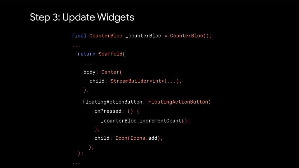 Step 3: Update Widgets final CounterBloc _count...