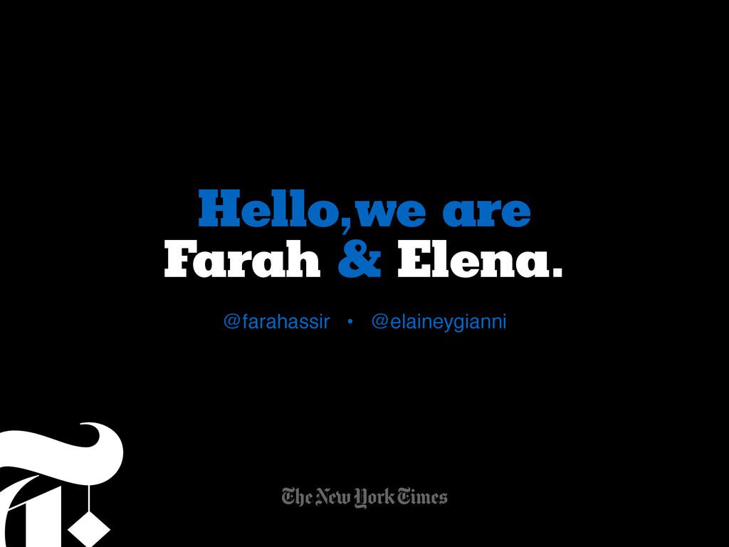 Hello,we are Farah & Elena. @farahassir • @elai...