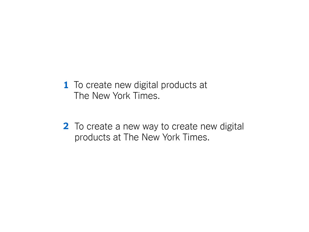 To create new digital products at The New York ...