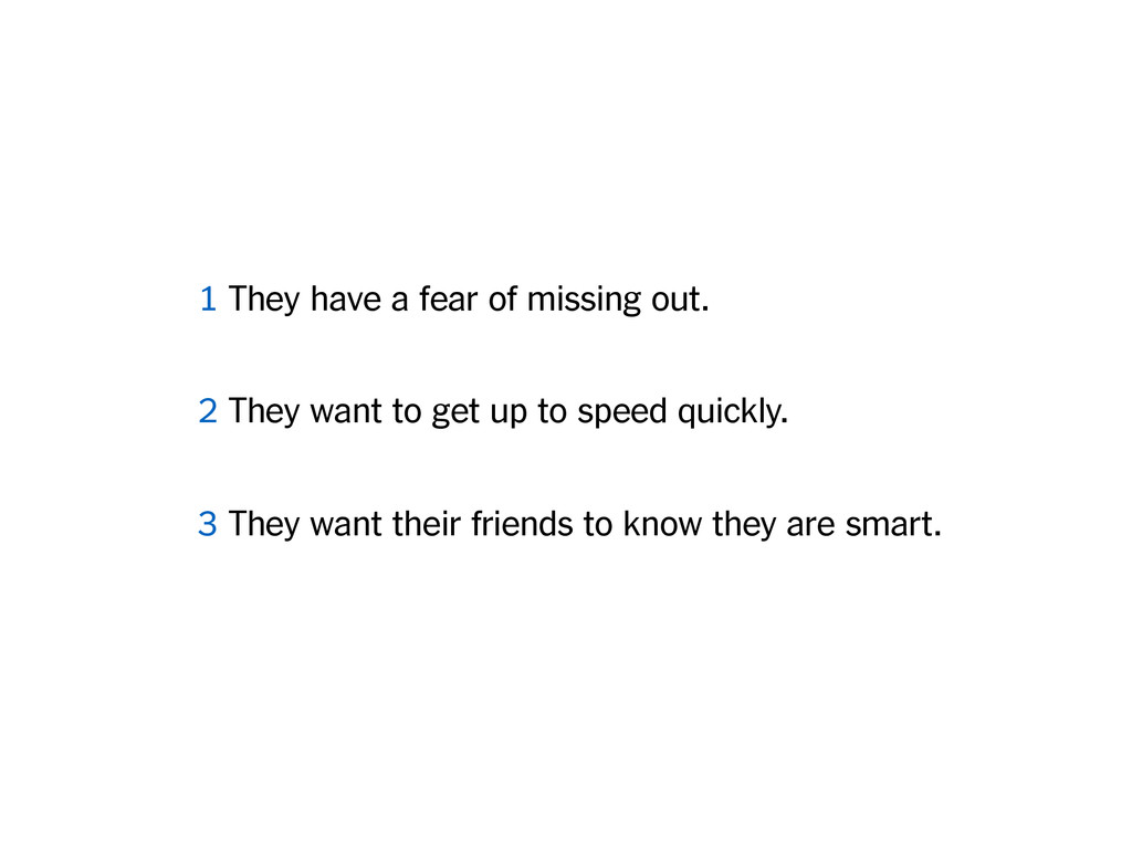 1 They have a fear of missing out. 2 They want ...