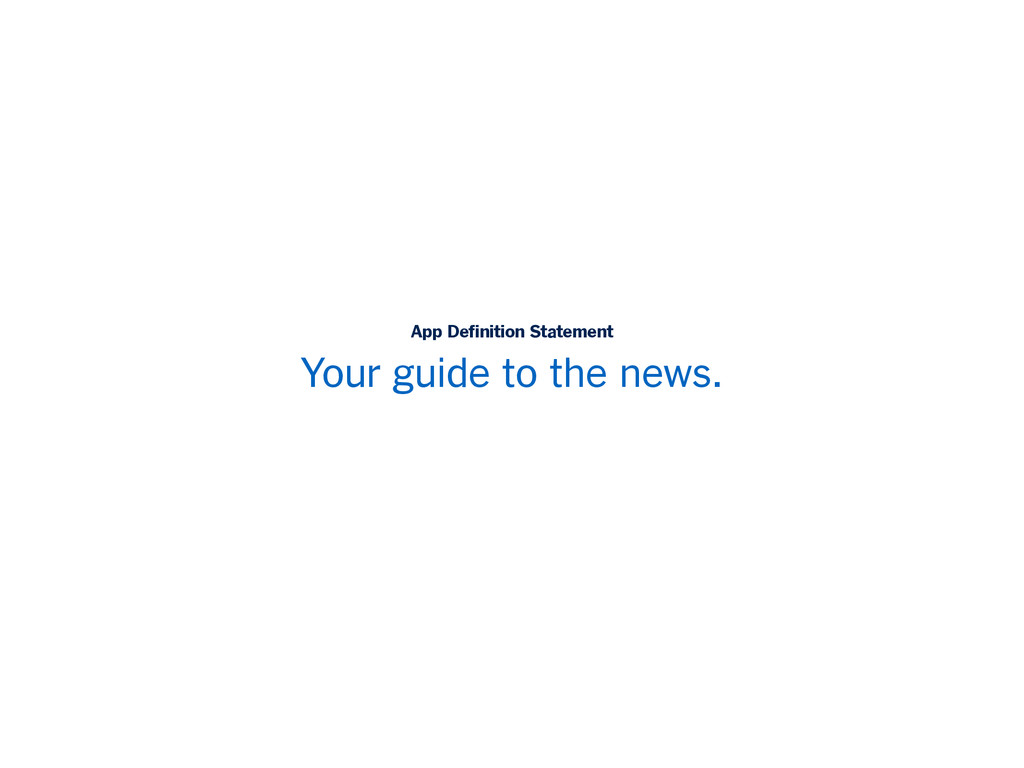 Your guide to the news. App Definition Statement