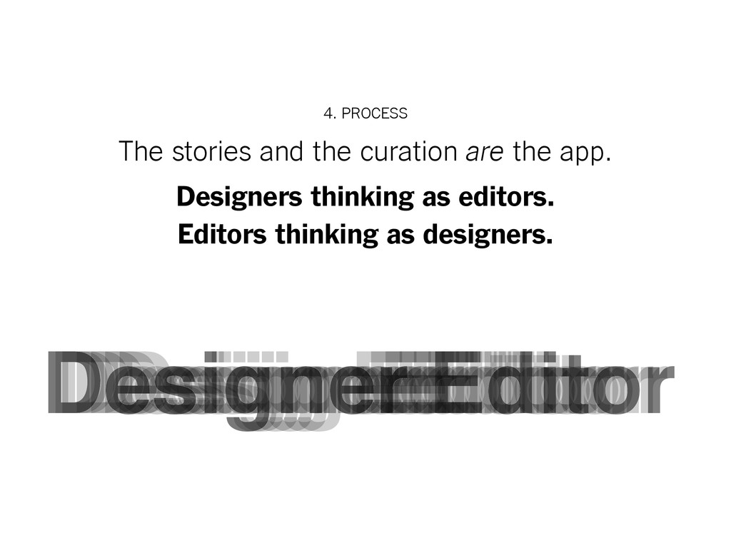 4. PROCESS The stories and the curation are the...