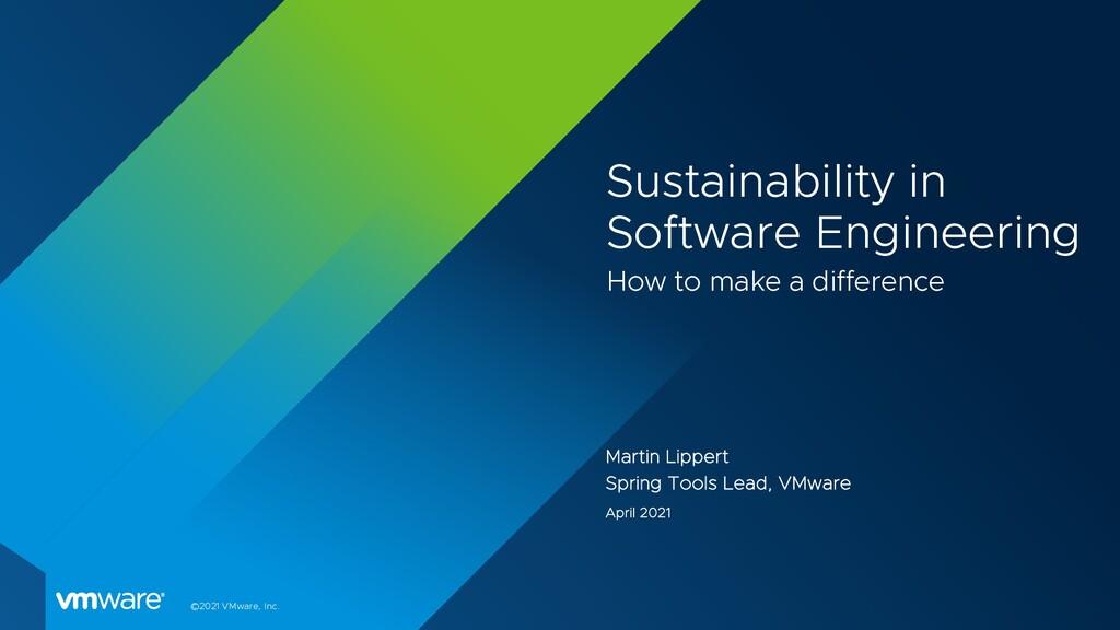 ©2021 VMware, Inc. Sustainability in Software E...