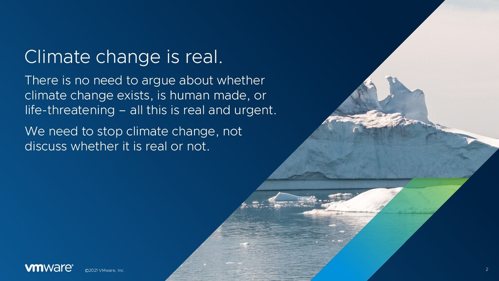 2 ©2021 VMware, Inc. Climate change is real. Th...