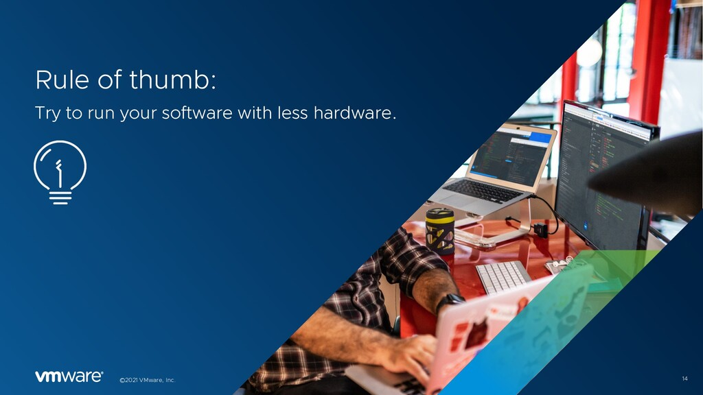 14 ©2021 VMware, Inc. Rule of thumb: Try to run...