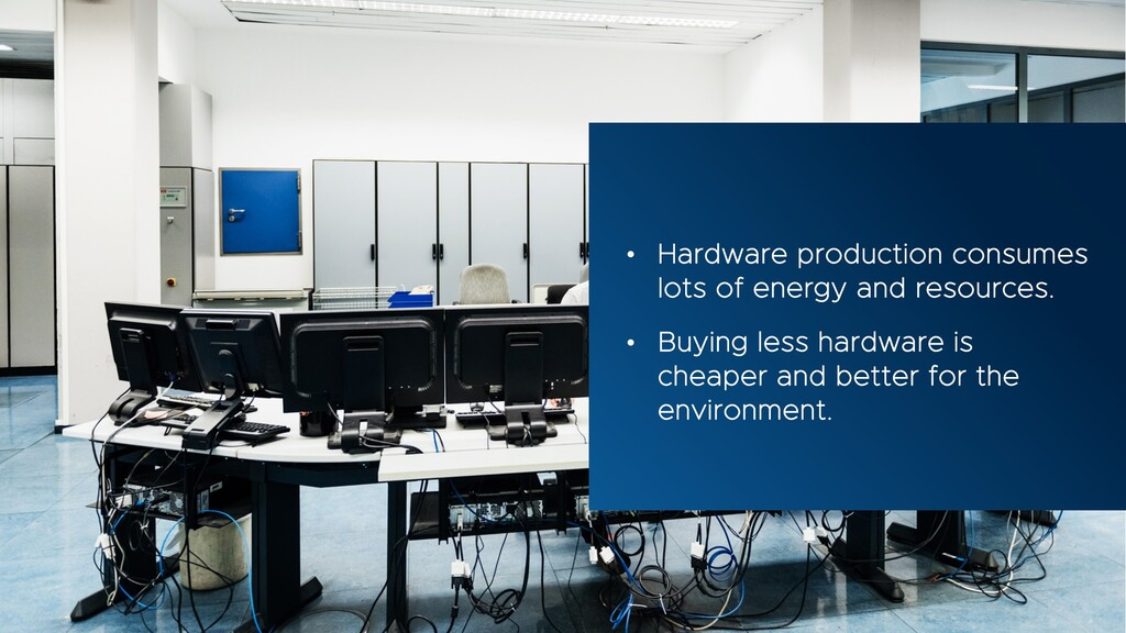 • Hardware production consumes lots of energy a...
