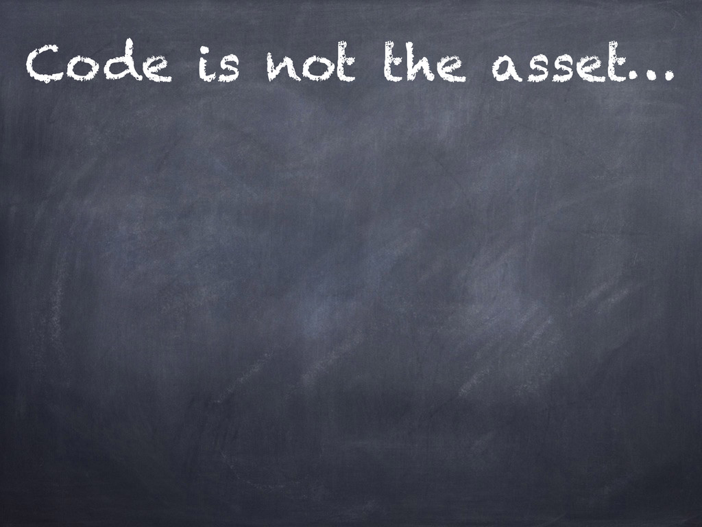Code is not the asset…
