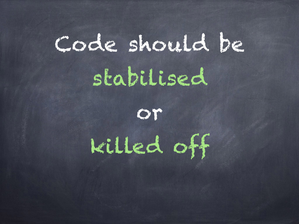 Code should be stabilised or killed off