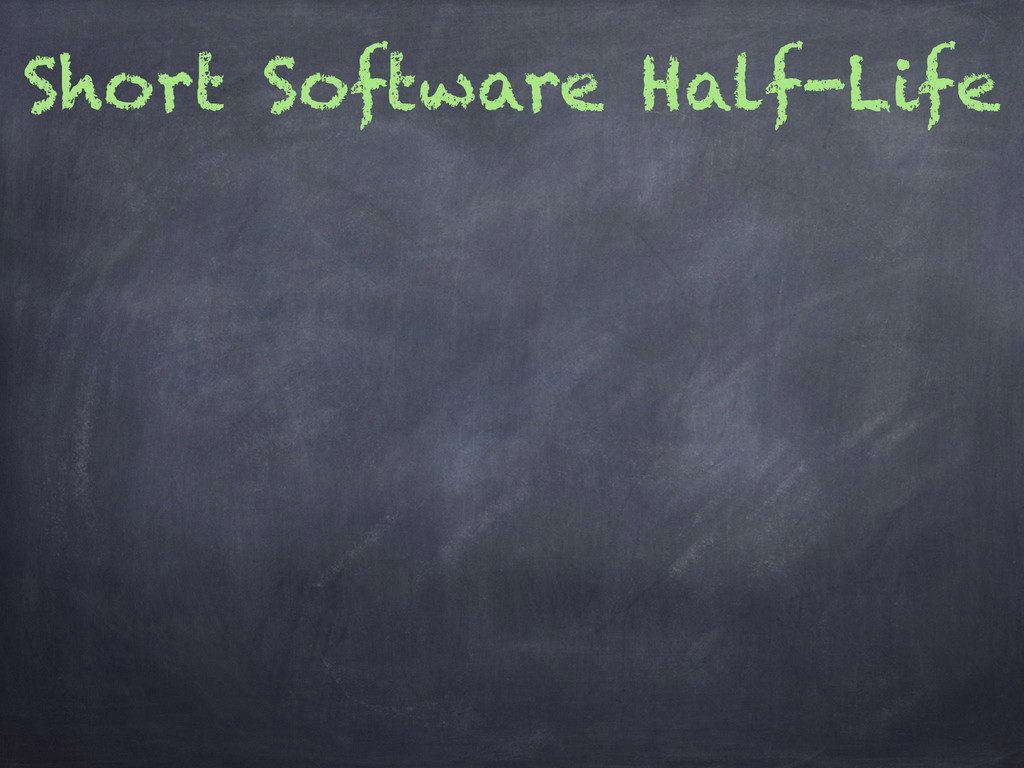 Short Software Half-Life
