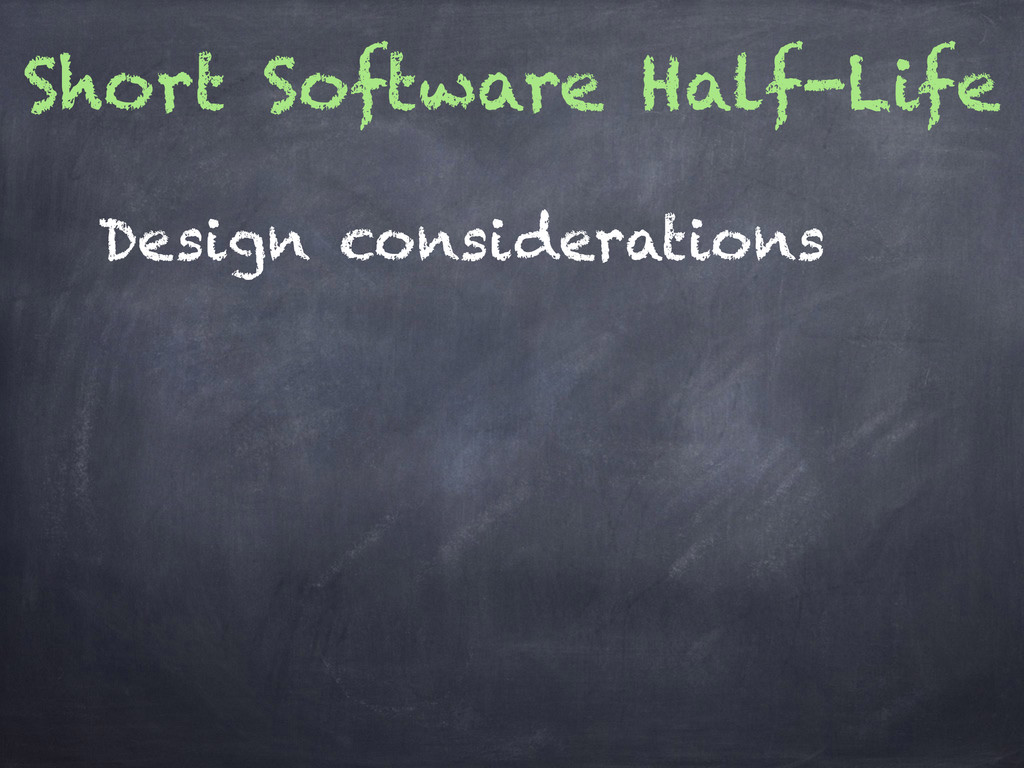 Short Software Half-Life Design considerations