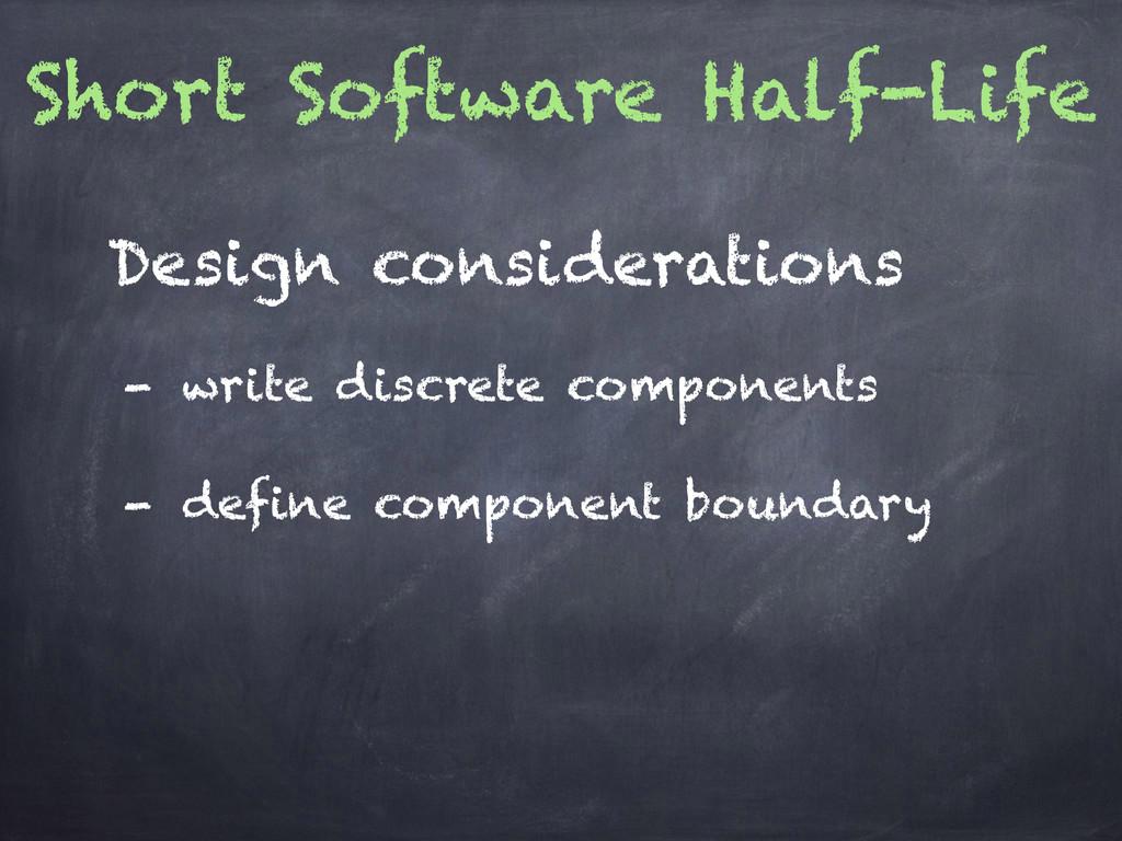 Short Software Half-Life - write discrete compo...