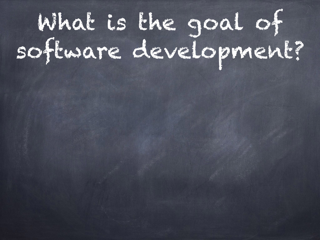 What is the goal of software development?
