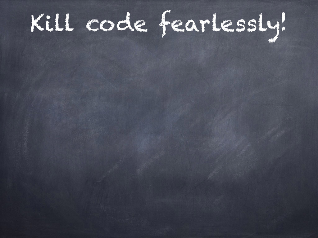 Kill code fearlessly!