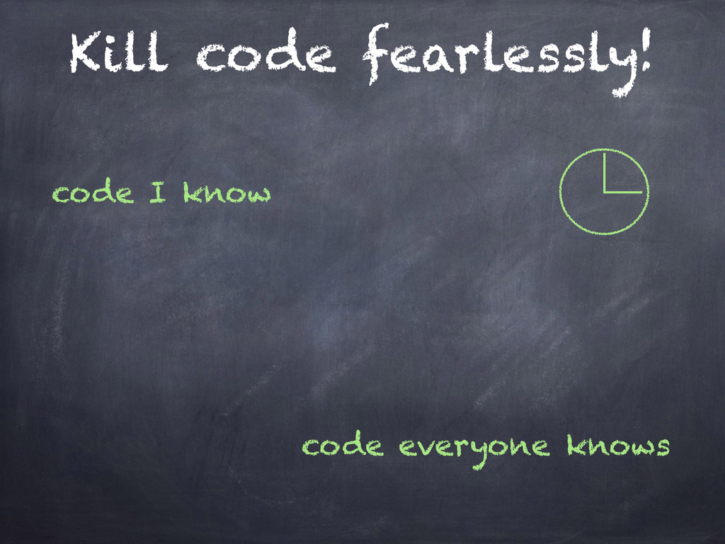 Kill code fearlessly! code I know code everyone...