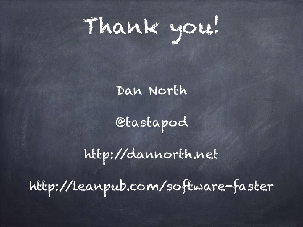 Thank you! Dan North @tastapod http:/ /dannorth...