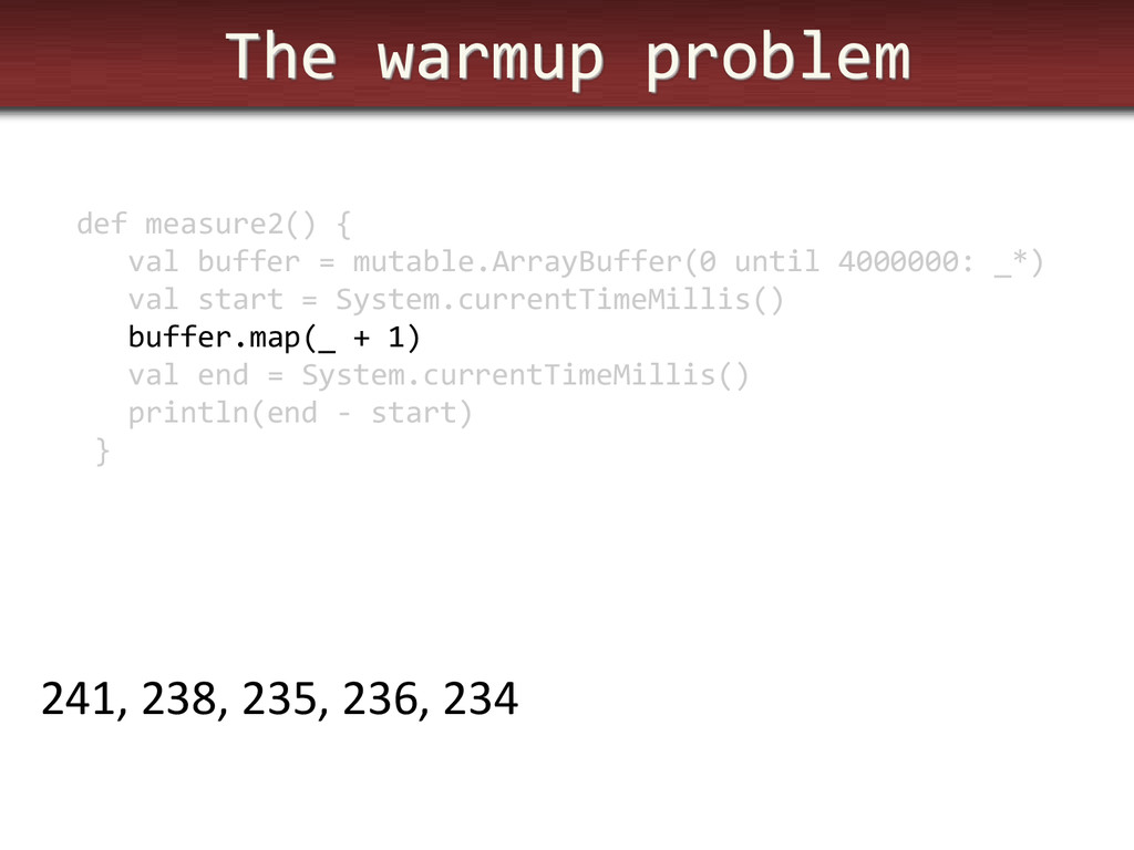 The warmup problem def measure2() { val buffer ...