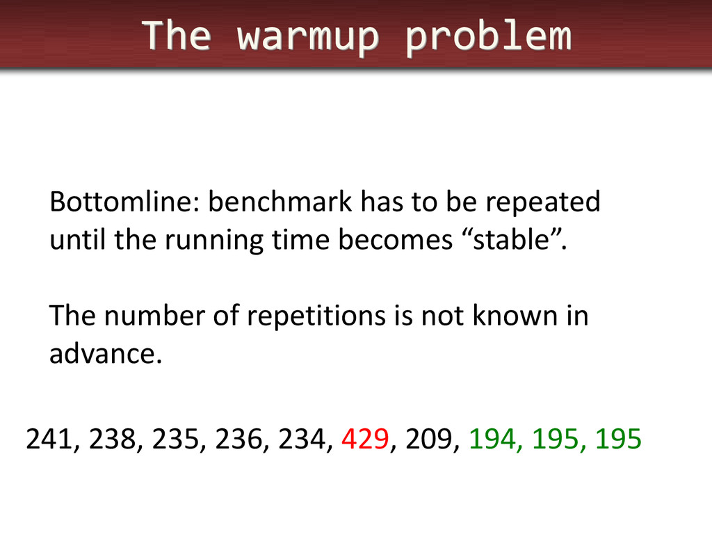 The warmup problem Bottomline: benchmark has to...