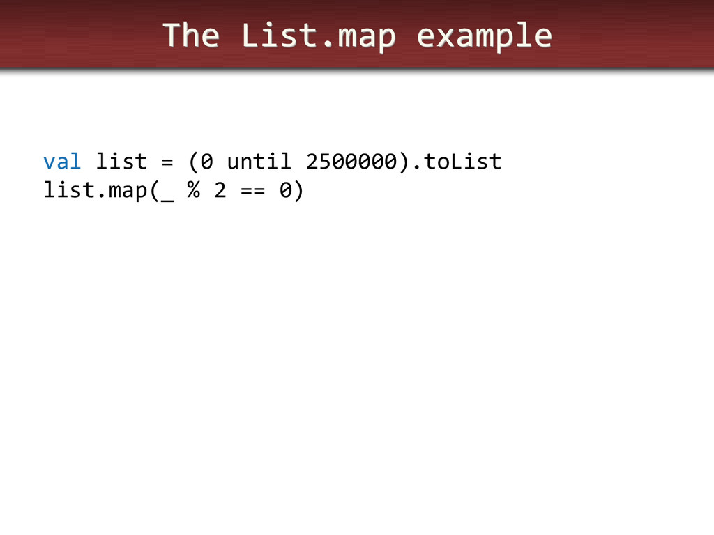 The List.map example val list = (0 until 250000...