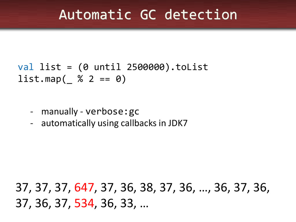 Automatic GC detection val list = (0 until 2500...