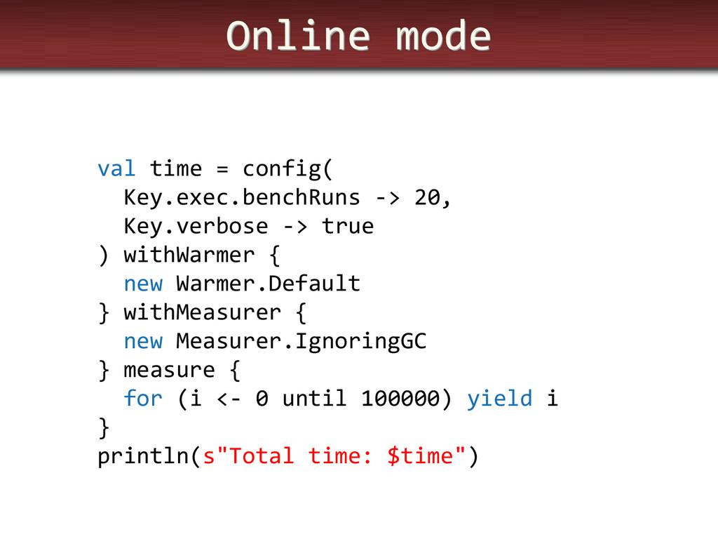 Online mode val time = config( Key.exec.benchRu...
