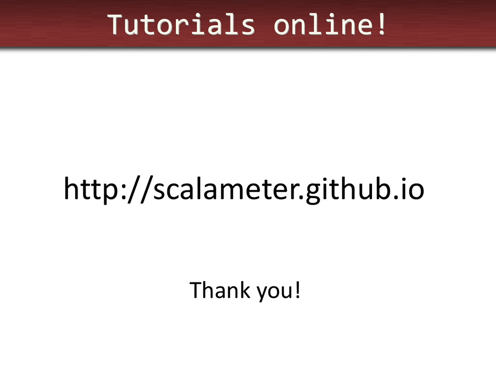Tutorials online! http://scalameter.github.io T...