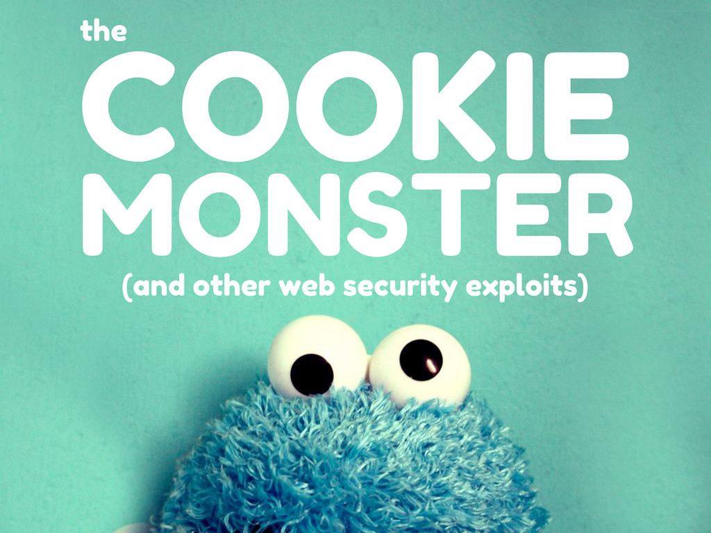 MONSTER COOKIE the (and other web security expl...