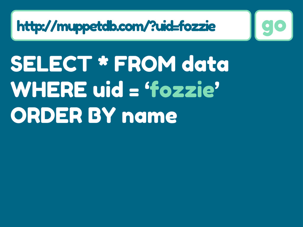 go SELECT * FROM data WHERE uid = 'fozzie' ORDE...