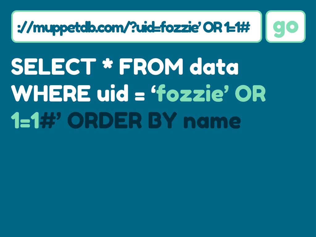 go go SELECT * FROM data WHERE uid = 'fozzie' O...