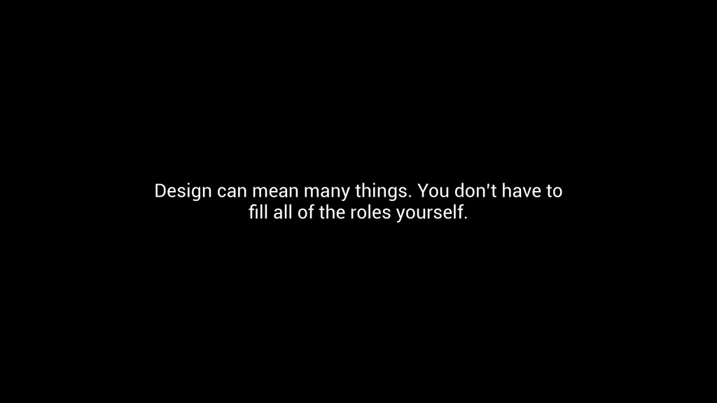 Design can mean many things. You don't have to ...