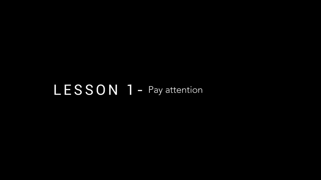 L E S S O N 1 - Pay attention