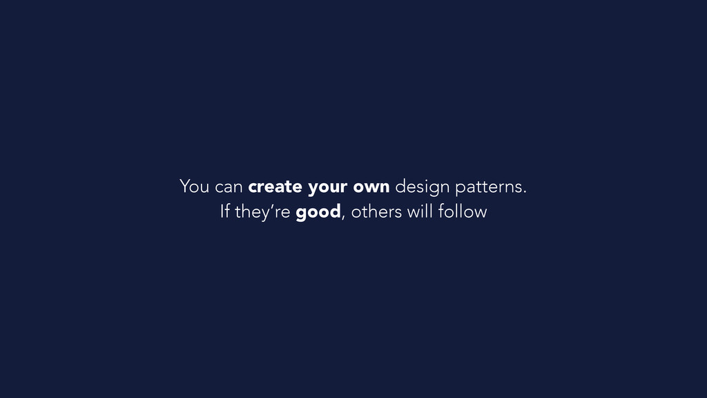 You can create your own design patterns. If the...