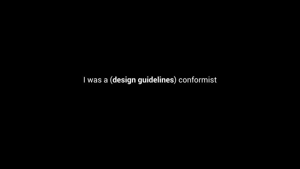 I was a (design guidelines) conformist