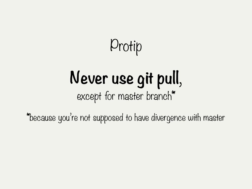 Protip Never use git pull, except for master br...