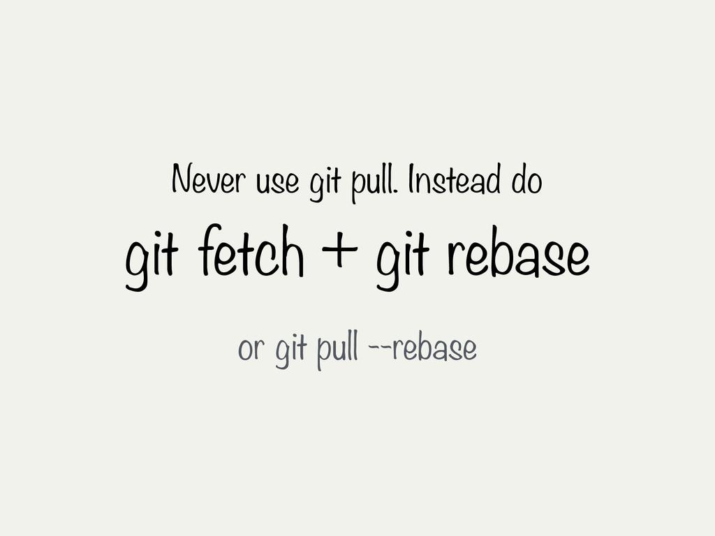 Never use git pull. Instead do git fetch + git ...