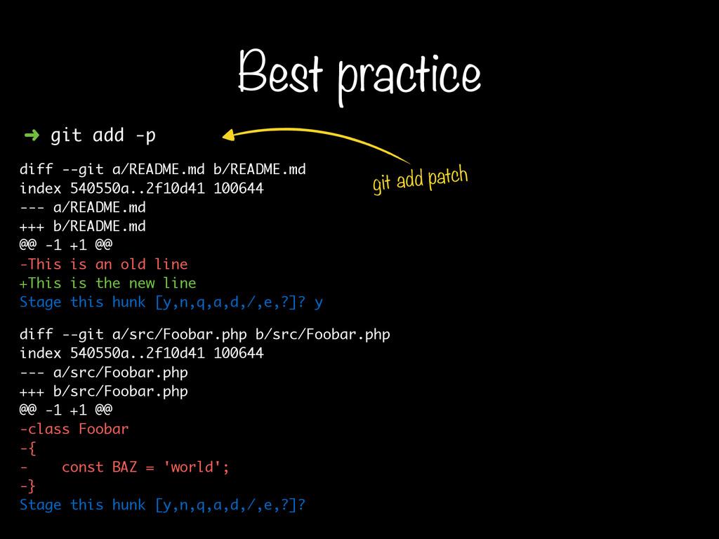 Best practice ➜ git add -p diff --git a/README....