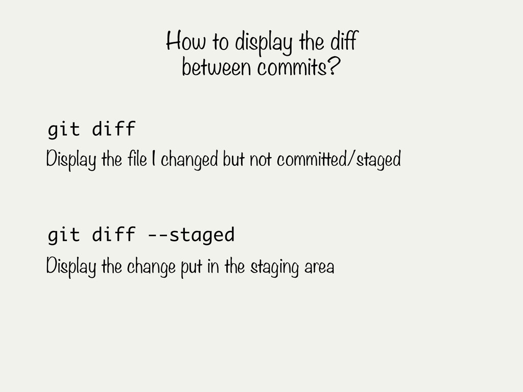 git diff --staged Display the change put in the...