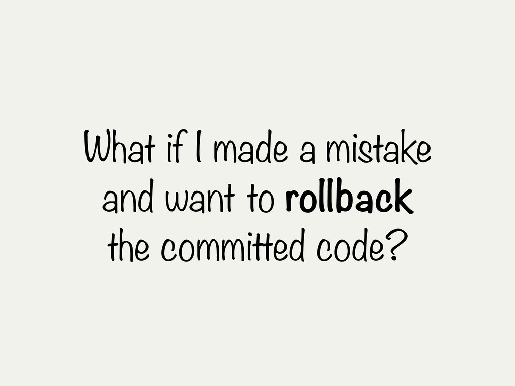 What if I made a mistake and want to rollback t...