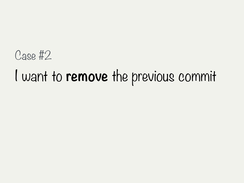 Case #2 I want to remove the previous commit