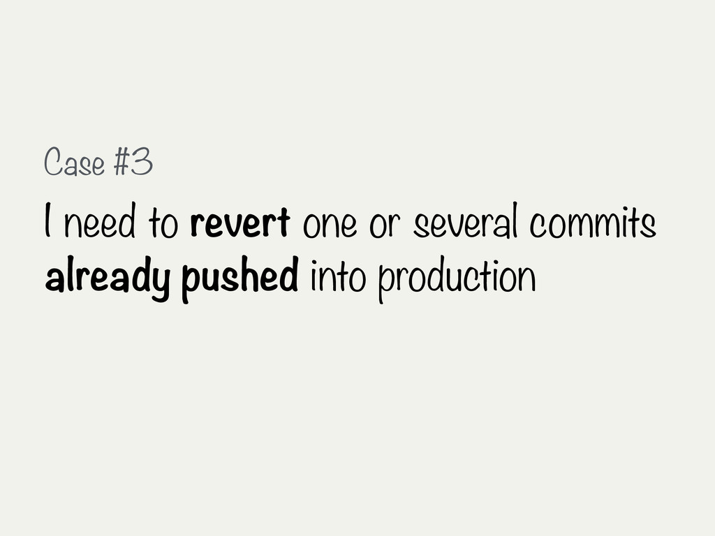 Case #3 I need to revert one or several commits...