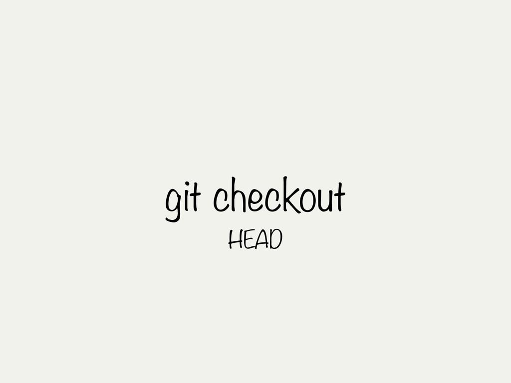 git checkout HEAD