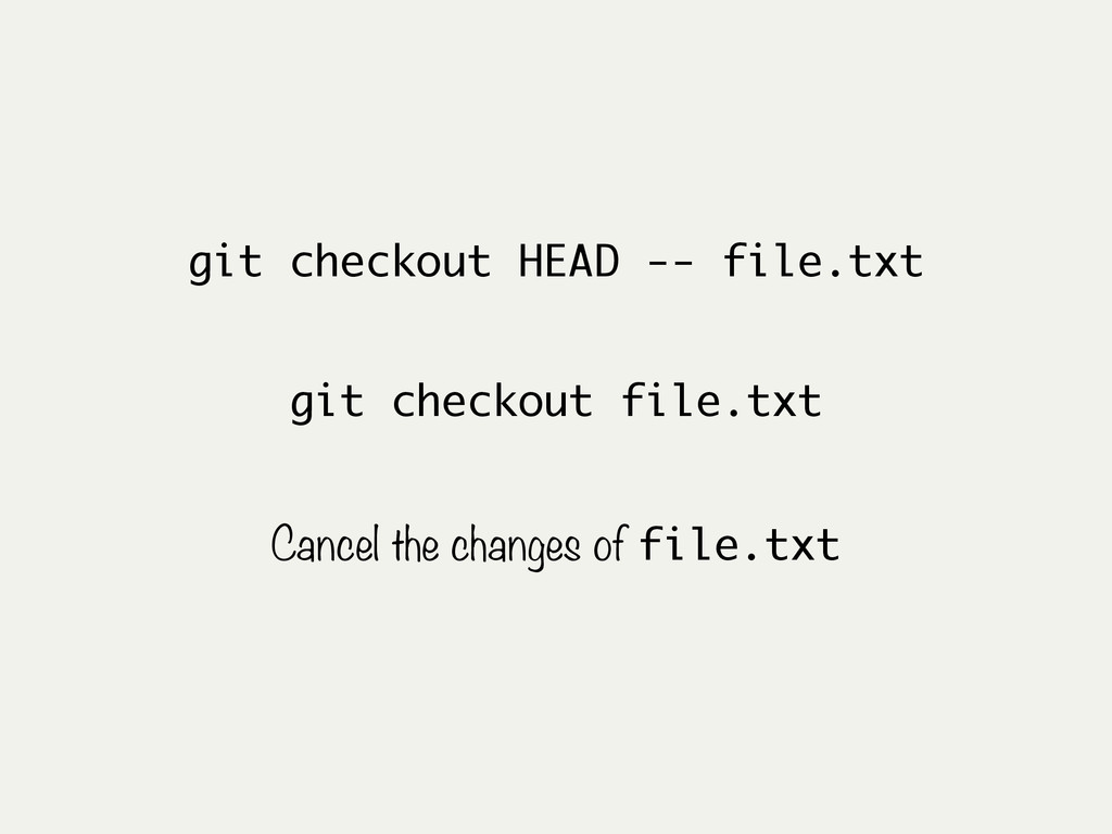 git checkout HEAD -- file.txt Cancel the change...