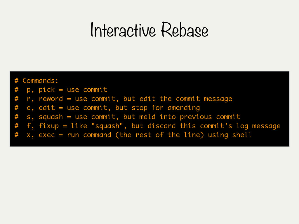 Interactive Rebase # Commands: # p, pick = use ...