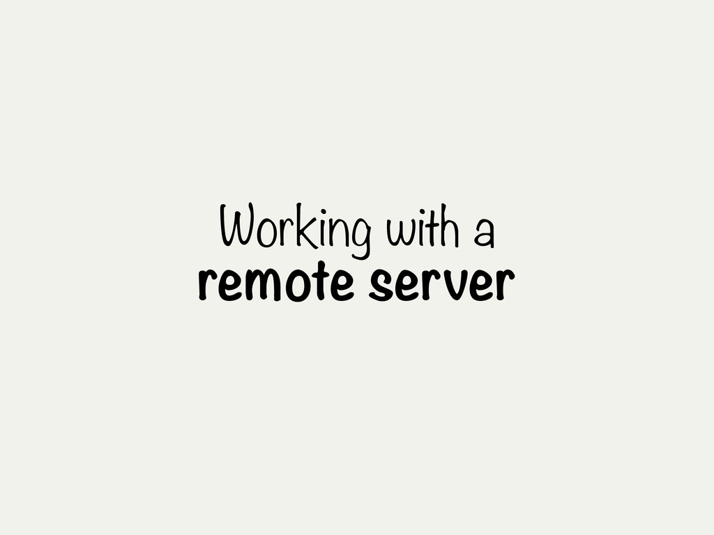 Working with a remote server