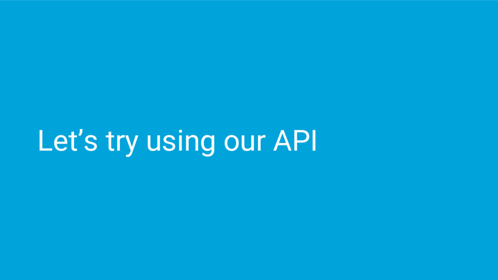Let's try using our API
