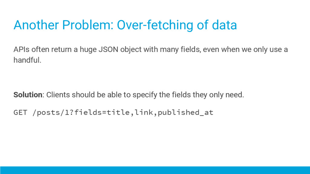Another Problem: Over-fetching of data APIs oft...
