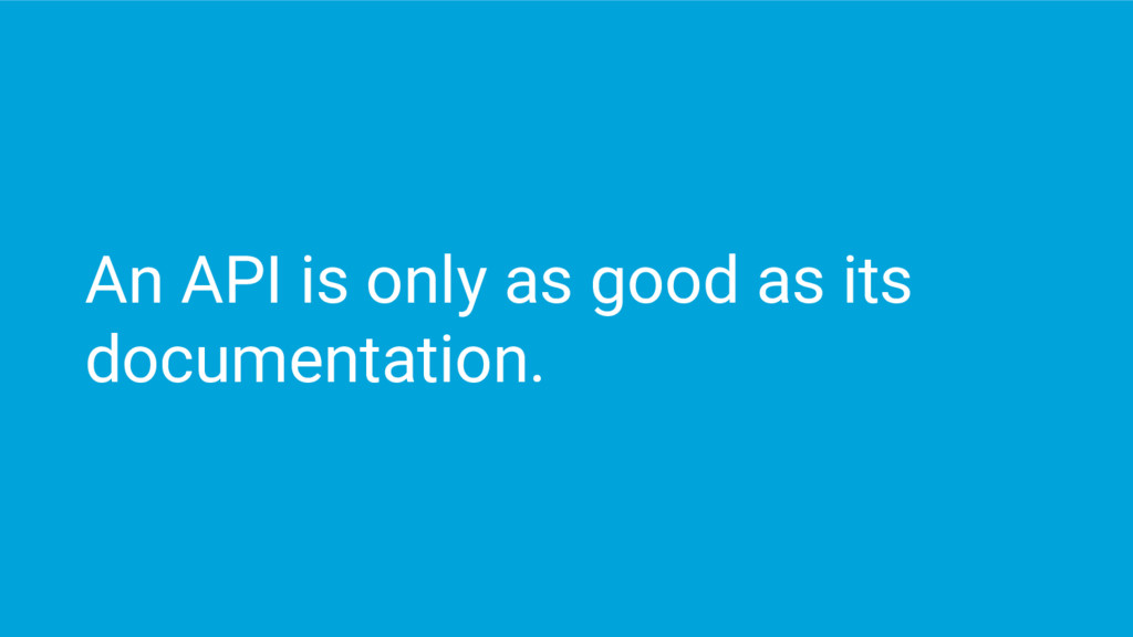 An API is only as good as its documentation.