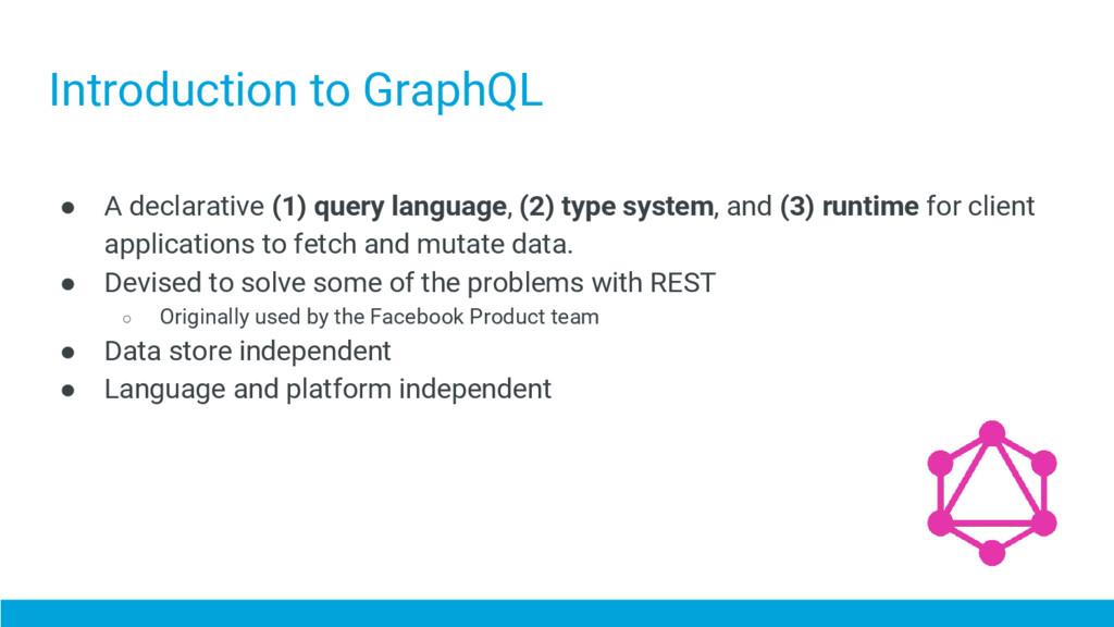 Introduction to GraphQL ● A declarative (1) que...
