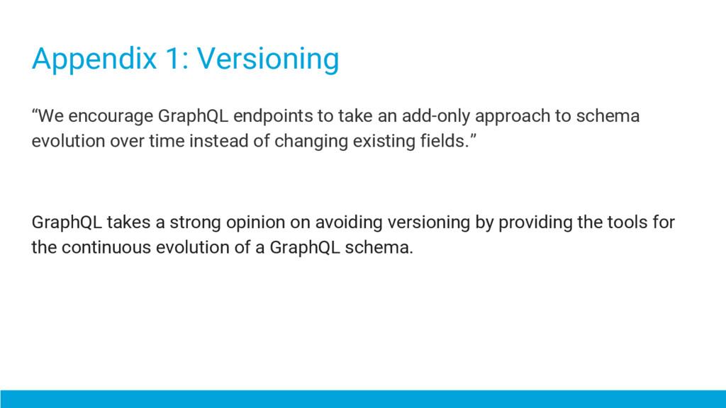 """Appendix 1: Versioning """"We encourage GraphQL en..."""